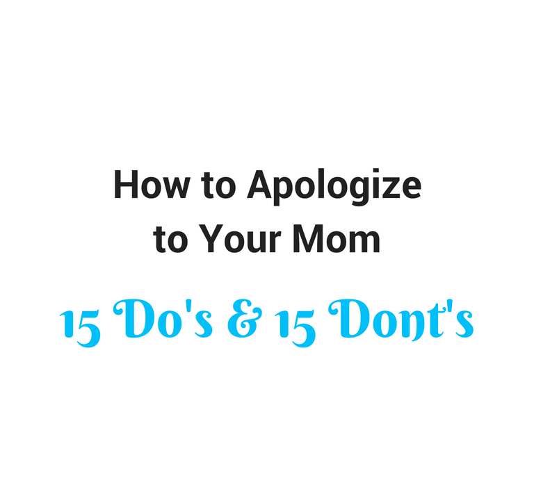 How to Apologize to Your Mom Top List of 15 Dos and 15 Donts